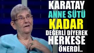 Canan Karatay Anne Sütü Kadar Değerli Dedi. Herkese önerdi